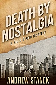 Death By Nostalgia: A Felix Green Mystery by Andrew Stanek ebook deal