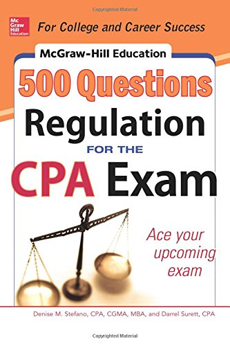 McGraw-Hill Education 500 Regulation Questions for the CPA Exam (McGraw-Hill's 500 Questions), by Denise M. Stefano, Darrel Surett