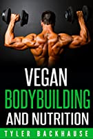 Vegan Bodybuilding and Nutrition: A guide on how to build muscle and gain strength while executing a vegan diet. (English Edition)