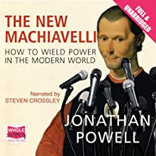 The New Machiavelli (       UNABRIDGED) by Jonathan Powell Narrated by Steven Crossley