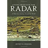 Living Beneath The Radar: A Nine-Year Journey Around the World ~ Jeffrey R. Crimmel