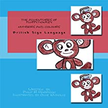 The Adventures of Fluffy Monkey: Numbers and Colours BSL Audiobook by Philiip R Harrison Narrated by June Angela