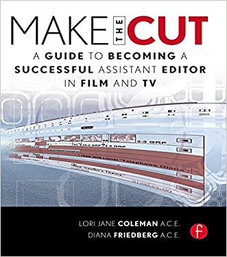 Make the Cut: A Guide to Becoming a Successful Assistant Editor in Film and TV written by Lori Coleman