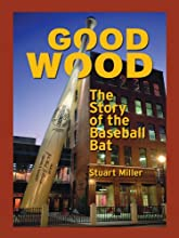 Good Wood The Story of the Baseball Bat