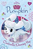 Pumpkin: Cinderellas Dancing Pup (Disney Princess: Palace Pets) (Disney Chapters)