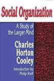 Social Organization: A Study of the Larger Mind (Social Science Classics Series) (0878558241) by Charles Horton Cooley