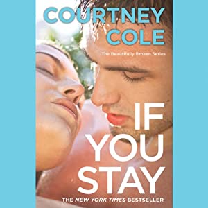 If You Stay: Beautifully Broken, Book 1 | [Courtney Cole]