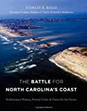 Stanley R. Riggs The Battle for North Carolina's Coast: Past History, Present Crisis and Future Vision