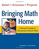 Bringing Math Home: A Parent's Guide to Elementary School Math: Games, Activities, Projects