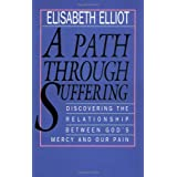 A Path Through Suffering: Discovering the Relationship Between Gods Mercy and Our Painby Elisabeth Elliot