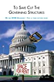 img - for To Save Cut The Governing Structures: We are OVER Governed - Here's a cutting guide book / textbook / text book