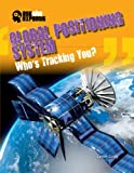 img - for Global Positioning System: Who's Tracking You? (Ask the Experts) book / textbook / text book