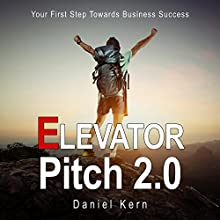 Elevator Pitch 2.0: Your First Step Towards Business Success (       UNABRIDGED) by Daniel Kern Narrated by Daniel Williams