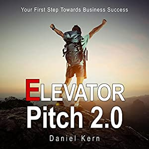 Elevator Pitch 2.0: Your First Step Towards Business Success Audiobook