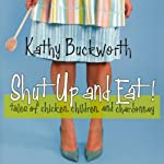 Shut Up and Eat: Chicken, Children, and Chardonnay | Kathy Buckworth