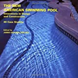 img - for The New American Swimming Pool: Innovations in Design and Construction: 40 Case Studies book / textbook / text book