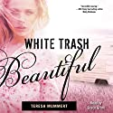 White Trash Beautiful (       UNABRIDGED) by Teresa Mummert Narrated by Grace Grant