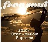 FREE SOUL~2010S URBAN-MELLOW SUPREME