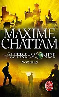 Autre-Monde, Tome 6 : Neverland par Maxime Chattam