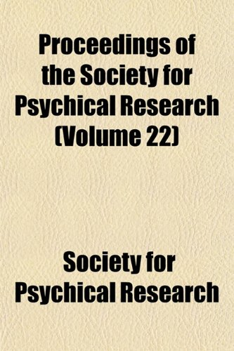 Proceedings of the Society for Psychical Research (Volume 22)