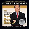 The Real Book of Real Estate: Real Experts. Real Stories. Real Life Audiobook by Robert T. Kiyosaki Narrated by Bruce Reizen, Sandra Burr, Jim Bond