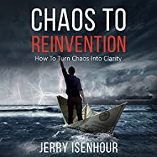 Chaos to Reinvention: How to Turn Chaos into Clarity Audiobook by Jerry Isenhour Narrated by Jerry Isenhour