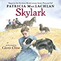 Skylark (       UNABRIDGED) by Patricia MacLachlan Narrated by Glenn Close