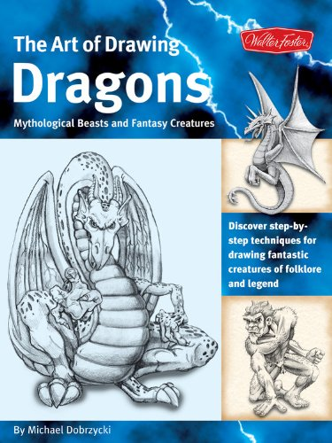 The Art of Drawing Dragons: Discover step-by-step techniques for drawing fantastic creatures of folklore and legend (The