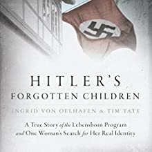 Hitler's Forgotten Children: A True Story of the Lebensborn Program and One Woman's Search for Her Real Identity Audiobook by Ingrid von Oelhafen, Tim Tate Narrated by Davina Porter