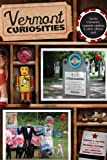 Vermont Curiosities: Quirky Characters, Roadside Oddities &amp; Other Offbeat Stuff (Curiosities Series)