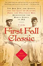 The First Fall Classic The Red Sox the Giants and the Cast of Players Pugs and Politicos Who Re-Inve