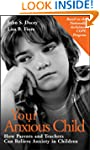 Your Anxious Child: How Parents and T...