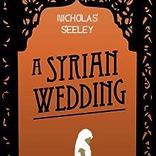 A Syrian Wedding (       UNABRIDGED) by Nicholas Seeley Narrated by Vikas Adam