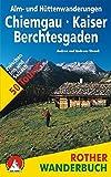 Alm- und Hüttenwanderungen Chiemgau - Kaiser - Berchtesgaden: 50 Touren zwischen Inn und Salzach (Rother Wanderbuch)