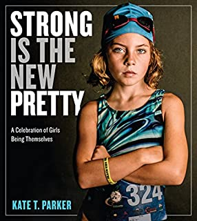 Book Cover: Strong Is the New Pretty: A Celebration of Girls Being Themselves