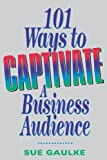img - for 101 Ways to Captivate a Business Audience Paperback May 13, 2007 book / textbook / text book