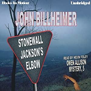 Stonewall Jackson's Elbow: Owen Allison Mystery, Book 5 | [John Billheimer]