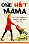 One Hot Mama: The Guide to Getting Yo...