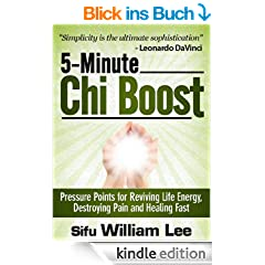 5-Minute Chi Boost - Five Pressure Points for Reviving Life Energy and Healing Fast (Chi Powers for Modern Age Book 1) (English Edition)