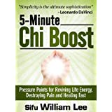 5-Minute Chi Boost - Five Pressure Points for Reviving Life Energy and Healing Fast (Chi Powers for Modern Age)by William Lee