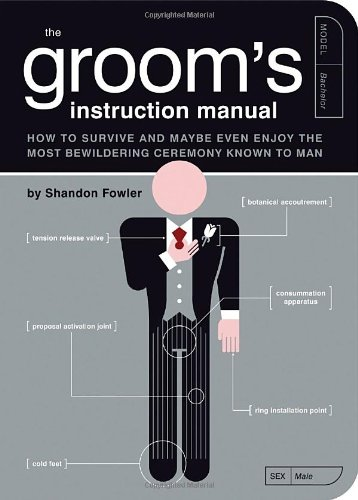 The Groom's Instruction Manual: How to Survive and Possibly Even Enjoy the Most Bewildering Ceremony Known to Man (Owner's and Instruction Manual) Paperback –  by Shandon Fowler  (Author), Paul Kepple (Illustrator), Jude Buffum (Illustrator)