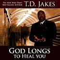 God Longs to Heal You: Free Your Body, Mind, and Spirit (       UNABRIDGED) by T.D. Jakes Narrated by Andrew L. Barnes