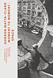 img - for Gordon Matta-Clark. Moment to Moment: Space book / textbook / text book