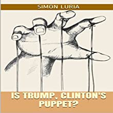 Is Trump Clinton's Puppet? Audiobook by Simon Luria Narrated by Doron Alon