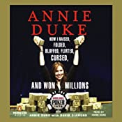 Annie Duke: How I Raised, Folded, Bluffed, Flirted, Cursed, and Won Millions at the World Series of Poker | [Annie Duke, David Diamond]