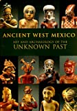 img - for Ancient West Mexico: Art and Archaeology of the Unknown Past book / textbook / text book