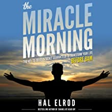 The Miracle Morning: The Not-So-Obvious Secret Guaranteed to Transform Your Life - Before 8AM (       UNABRIDGED) by Hal Elrod Narrated by Rob Actis