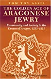 Yom Tov Assis The Golden Age of Aragonese Jewry: Community and Society in the Crown of Aragon, 1213-1327