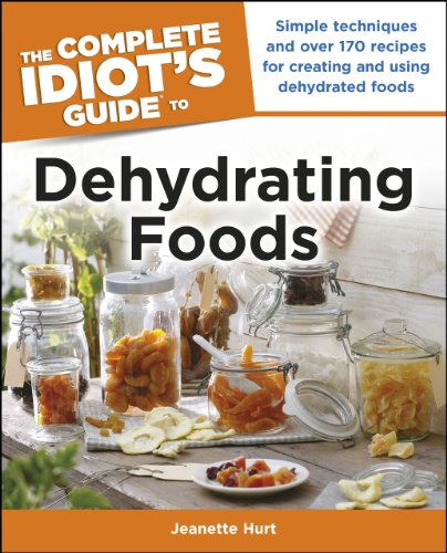 Download The Complete Idiot's Guide to Dehydrating Foods (Idiot's Guides)