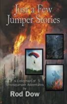 Just a Few Jumper Stories: A Collection of Smokejumper Adventures